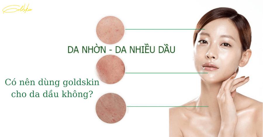 Có nên dùng Goldskin cho da dầu không?